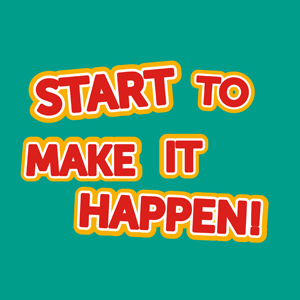 Start to make it happen